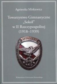 Towarzystwo Gimnastyczne Sokół w II Rzeczypospolitej 1918-1939 - okładka książki