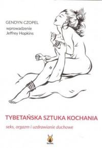 Tybetańska sztuka kochania. Seks, orgazm i uzdrawianie duchowe - okładka książki
