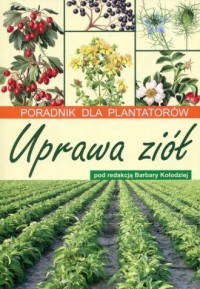 Uprawa ziół. Poradnik dla plantatorów - okładka książki