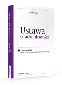 Ustawa o rachunkowości. Zmiany 2018. Nowy system sprawozdawczości - okładka książki