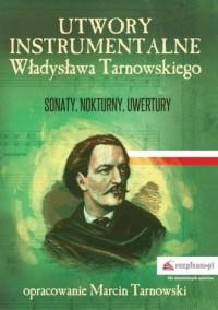 Utwory instrumentalne Władysława Tarnowskiego. Sonaty, nokturny, uwertury - okładka książki