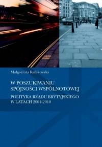 W poszukiwaniu spójności wspólnotowej. Polityka rządu brytyjkiego w latach 2001-2010. Seria: Societas 115 - okładka książki