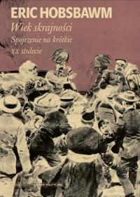 Wiek skrajności. 1914-1991. Spojrzenie na krótkie XX stulecie - okładka książki