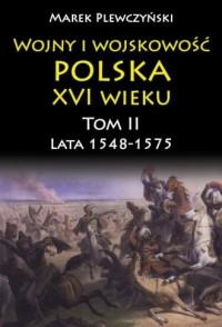 Wojny i wojskowość Polska XVI wieku. Tom II. Lata 1548-1575 - okładka książki