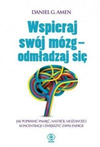 Wspieraj swój mózg - odmładzaj się - okładka książki