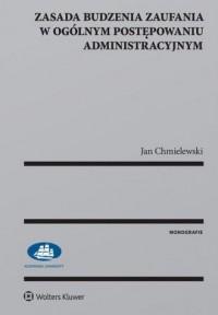 Zasada budzenia zaufania w ogólnym postępowaniu administracyjnym - okładka książki