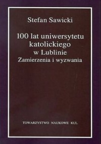 100 lat uniwersytetu katolickiego w Lublinie. Zamierzenia i wyzwania - okładka książki
