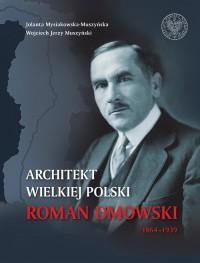 Architekt wielkiej Polski Roman Dmowski 1864-1939 - okładka książki