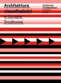 Architektura niepodległości w Europie Środkowej - okładka książki