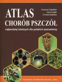 Atlas chorób pszczół. najbardziej istotnych dla polskich pszczelarzy - okładka książki