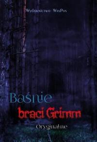 Baśnie braci. Grimm. Oryginalne - okładka książki