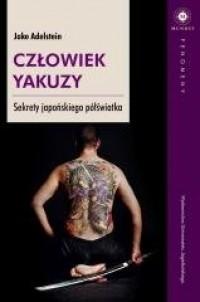 Człowiek yakuzy. Sekrety japońskiego półświatka. Seria: Fenomeny - okładka książki