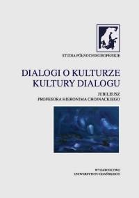 Dialogi o kulturze. Kultury dialogu. Jubileusz Profesora Hieronima Chojnackiego - okładka książki