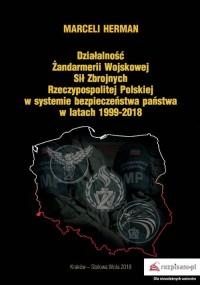 Działalność Żandarmerii Wojskowej Sił Zbrojnych Rzeczypospolitej Polskiej w systemie bezpieczeństwa państwa w latach 1999-2018 - okładka książki