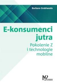 E-konsumenci jutra. Pokolenie Z i technologie mobilne - okładka książki