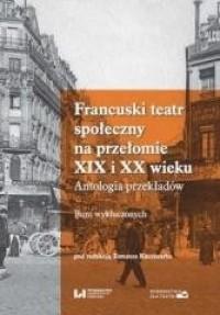 Francuski teatr społeczny na przełomie XIX i XX w. - okładka książki