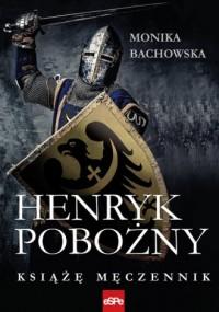 Henryk Pobożny. Książę Męczennik - okładka książki