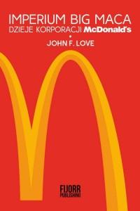 Imperium Big Maca. Dzieje korporacji McDonalds - okładka książki
