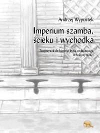 Imperium szamba, ścieki iwychodka. Przyczynek do historii  życia codziennego  w starożytności - okładka książki