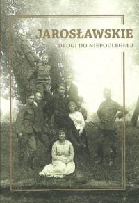 Jarosławskie Drogi do Niepodległości - okładka książki