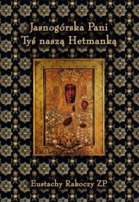Jasnogórska Pani Tyś naszą Hetmanką - okładka książki
