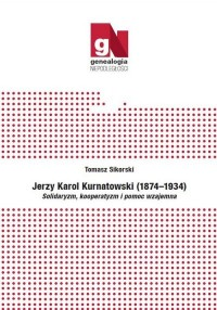 Jerzy Karol Kurnatowski (1874-1934). Solidaryzm, kooperatyzm i pomoc wzajemna - okładka książki