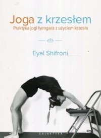 Joga z krzesłem. Praktyka jogi i lyengara z użyciem krzesła - okładka książki
