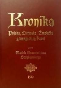 Kronika Polska, Litewska, Żmudzka y wszystkiey Rusi... - okładka książki