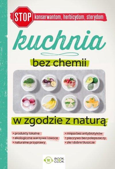 Kuchnia Bez Chemii W Zgodzie Z Naturą Bez Konserwantów Bez Herbicydów Bez Sterydów