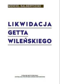 Likwidacja getta wileńskiego - okładka książki