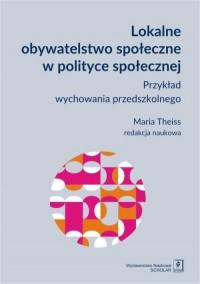 Lokalne obywatelstwo społeczne w polityce społecznej. Przykład wychowania przedszkolnego - okładka książki
