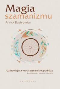 Magia szamanizmu. Uzdrawiająca moc szamańskiej podróży - okładka książki