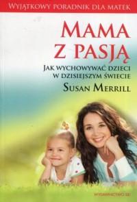 Mama z pasją / Mocne matki mocni synowie / 10 zwyczajów szczęśliwych matek. PAKIET - okładka książki