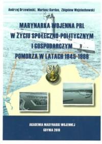 Marynarka Wojenna PRL w życiu społeczno-politycznym i gospodarczym Pomorza w latach 1945-1989 - okładka książki