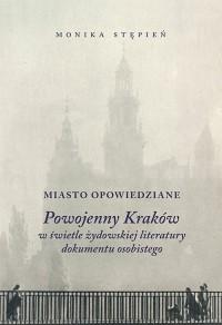 Miasto opowiedziane. Powojenny Kraków w świetle żydowskiej  literatury dokumentu osobistego - okładka książki