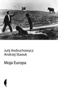 Moja Europa. Dwa eseje o Europie zwanej Środkową - okładka książki