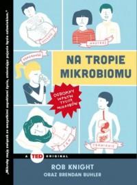 Na tropie mikrobiomu. Ogromny wpływ tycich mikrobów. (TED Books) - okładka książki