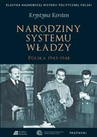 Narodziny systemu władzy. Polska 1943-1948 - okładka książki