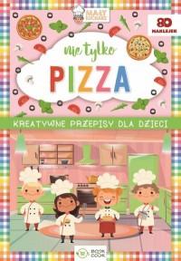 Nie tylko Pizza. Kreatywne przepisy dla dzieci - okładka książki