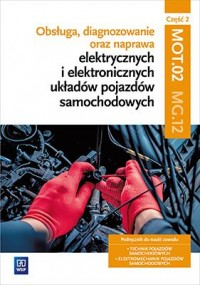 Obsługa, diagnozowanie oraz naprawa elektrycznych i elektronicznych układów pojazdówsamochodoych cz.2 MG.12 - okładka podręcznika