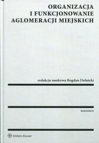 Organizacja i funkcjonowanie aglomeracji miejskich - okładka książki