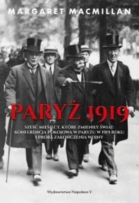 Paryż 1919. Sześć miesięcy, które zmieniły świat konferencja pokojowa w Paryżu w 1919 roku i próba zakończenia w - okładka książki