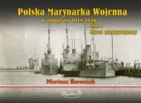 Polska Marynarka Wojenna w fotografii. Tom 1. Okres międzywojenny - okładka książki