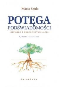 Potęga podświadomości. Hipnoza i psychostymulacja - okładka książki