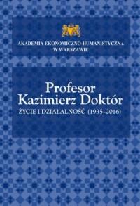 Profesor Kazimierz Doktór. Życie i działalność (1935-2016) - okładka książki