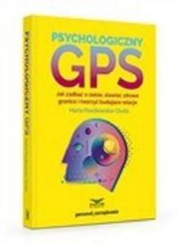 Psychologiczny GPS. Jak zadbać o siebie,stawiać zdrowe granice i tworzyć budujące relacje - okładka książki