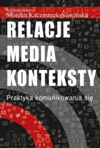 Relacje, media, konteksty. Praktyka komunikowania się - okładka książki
