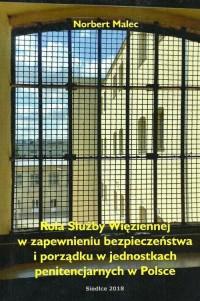 Rola służby więziennej w zapewnieniu bezpieczeństwa i porządku w jednostkach penitencjarnych w Polsce - okładka książki