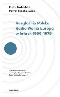 Rozgłośnia Polska Radia Wolna Europa w latach 1950-1975 - okładka książki
