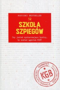 Szkoła szpiegów. Czy jesteś wystarczająco bystry, by zostać agentem KGB? - okładka książki